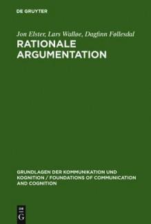 Rationale Argumentation: Ein Grundkurs in Argumentations- Und Wissenschaftstheorie - Dagfinn Føllesdal, Jon Elster, Lars Walla E.