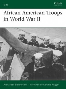 African American Troops in World War II - Alexander Bielakowski