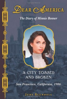A City Tossed and Broken: The Diary of Minnie Bonner, San Francisco, California, 1906 - Judy Blundell