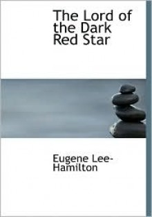 The Lord of the Dark Red Star - Eugene Lee-Hamilton