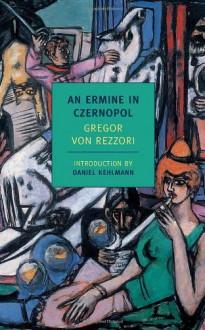 An Ermine in Czernopol - Gregor von Rezzori, Philip Boehm, Daniel Kehlmann