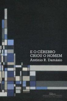 E o Cérebro Criou o Homem - Antonio R. Damasio