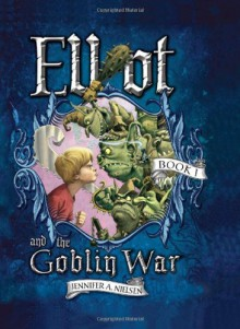 Elliot and the Goblin War - Jennifer A. Nielsen