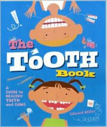 The Tooth Book: A Guide to Healthy Teeth and Gums - Edward Miller