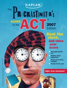 The Procrastinator's Guide to the ACT, 2007 Edition (Procrastinator's Guide to the Act) - Kaplan Inc.