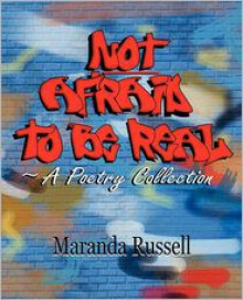 Not Afraid to Be Real: A Poetry Collection - Maranda Russell