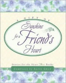 A Gift of Sunshine for a Friend's Heart - Alice Gray