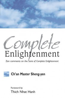 Complete Enlightenment Zen Comments to the Sutra of Complete Enlightenment - Shengyan