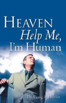 Heaven Help Me, I'm Human - Craig, A. Dahler