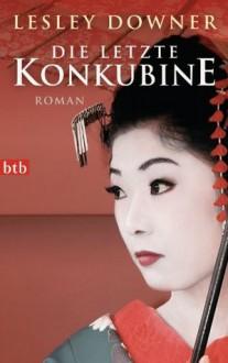 Die letzte Konkubine: Roman (German Edition) - Lesley Downer, Susanne Aeckerle