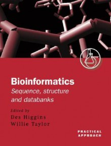 Bioinformatics: Sequence, Structure and Databanks: A Practical Approach - Des Higgins, Willie Taylor