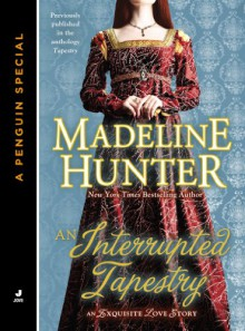 An Interrupted Tapestry: An Exquisite Love Story of Medieval London a Penguin Group Special from Jove - Madeline Hunter