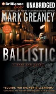 Ballistic: A Gray Man Novel - Mark Greaney, Jay Snyder