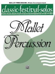 Classic Festival Solos (Mallet Percussion), Vol 1: Piano Acc. - Alfred A. Knopf Publishing Company