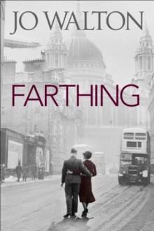 Farthing (Small Change Trilogy 1) - Jo Walton