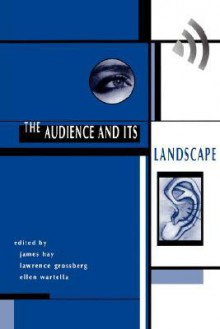 The Audience And Its Landscape - John Hay, Ellen Wartella, James Hay