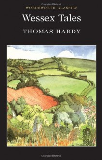 Wessex Tales (Wordsworth Classics) - Thomas Hardy