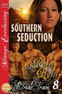 Southern Seduction [Bride Train 8] (Siren Publishing Menage Everlasting) - Reece Butler