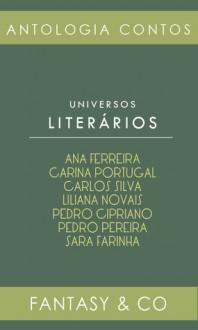Universos Literários - Adeselna Davies, Carlos Silva, Carina Portugal, Liliana Novais, Pedro Cipriano, Pedro Pereira, Sara Farinha