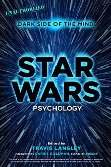 Star Wars Psychology: Dark Side of the Mind - Travis Langley,Carrie Goldman