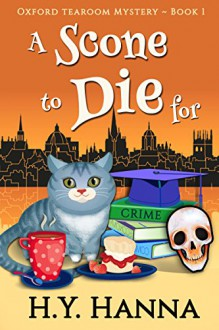 A Scone To Die For (Oxford Tearoom Mysteries ~ Book 1) - H.Y. Hanna