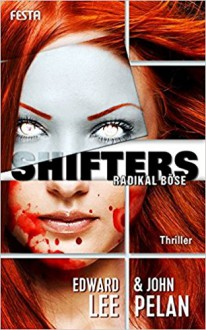 SHIFTERS - Radikal böse - John Pelan,Edward Lee