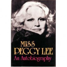 Miss Peggy Lee: An Autobiography - Peggy Lee
