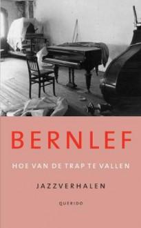 Hoe van de trap te vallen: Jazzverhalen - J. Bernlef
