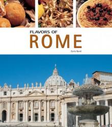 Flavors of Rome: And the Provinces of Lazio - Carla Bardi