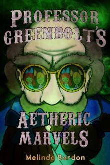 Professor Greenbolt's Aetheric Marvels - Melinda Bardon