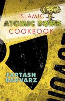 Islamic Atomic Bomb Cookbook - Barvarz Fartash Barvarz, Barvarz Fartash Barvarz