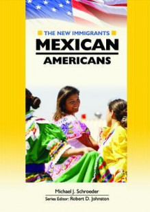 Mexican Americans (New Immigrants (Chelsea House).) - Michael Schroeder, Robert D. Johnston