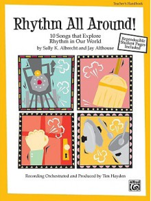 Rhythm All Around!: 10 Songs That Explore Rhythm in Our World [With CD] - Sally K. Albrecht, Jay Althouse, Tim Hayden