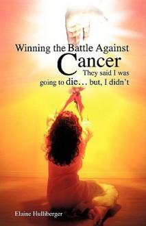 Winning the Battle Against Cancer - Elaine Hulliberger