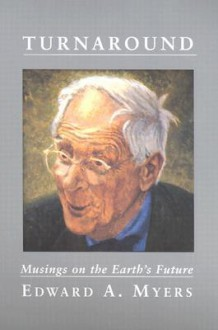 Turnaround: Musings on the Earth's Future - Edward A. Myers