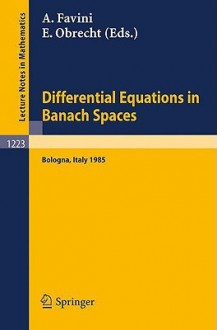 Differential Equations in Banach Spaces: Proceedings of a Conference Held in Bologna, July 2-5, 1985 - Angelo Favini, Enrico Obrecht