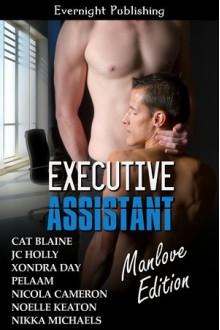 Executive Assistant: Manlove Edition - Cat Blaine, J.C. Holly, Xondra Day, Pelaam, Nicola Cameron, Noelle Keaton, Nikka Michaels