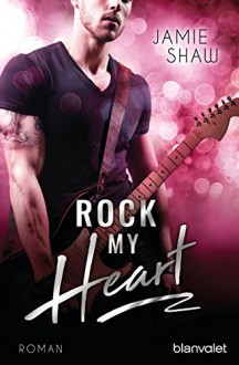 Rock my Heart: Roman (The-Last-Ones-to-Know-Serie 1) - Jamie Shaw,Veronika Dünninger