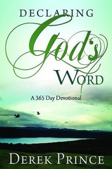 Declaring God's Word: A 365-Day Devotional - Derek Prince
