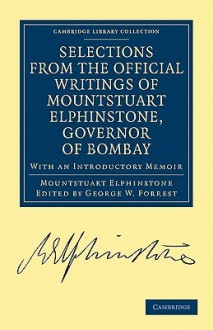Selections from the Minutes and Other Official Writings of the Honourable Mountstuart Elphinstone, Governor of Bombay - Mountstuart Elphinstone, George William Forrest