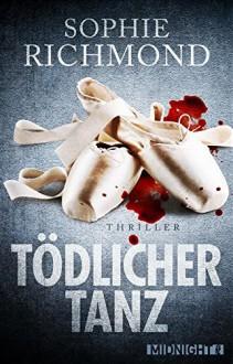 Tödlicher Tanz: Thriller - Sophie Richmond