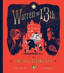 Warren the 13th and The All-Seeing Eye: A Novel - Will Staehle, Tania del Rio