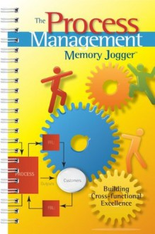 The Process Management Memory Jogger: A Pocket Guide for Building Cross-functional Excellence - Ralph Smith, Paul King, Amanda Dietz, Robert D. Boehringer, nSight Inc., Janet MacCausland