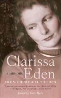 Clarissa Eden: A Memoir - Clarissa Eden, Cate Haste