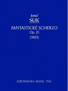 Fantasticke Scherzo, Op. 25 - Study Score - Josef Suk