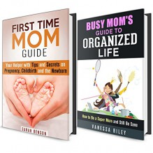 Mom's Guide Box Set: Tips and Advice to First Time Mom's on Being Organized and Being a Super Mom! (Household Hacks and Organized Life) - Vanessa Riley, Sarah Benson