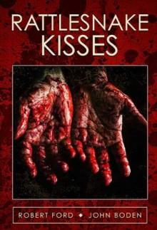Rattlesnake Kisses - John Boden, Robert Ford