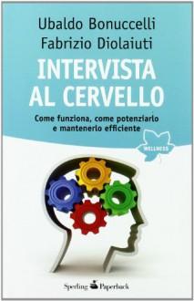 Intervista al cervello - Fabrizio Diolaiuti;Ubaldo Bonuccelli