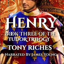 Henry: Book Three of the Tudor Trilogy - Tony Riches,James Young