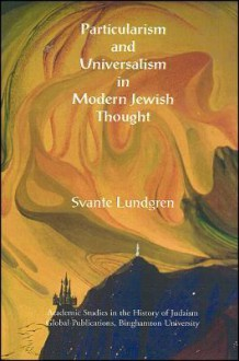 Particularism and Universalism in Modern Jewish Thought - Svante Lundgren